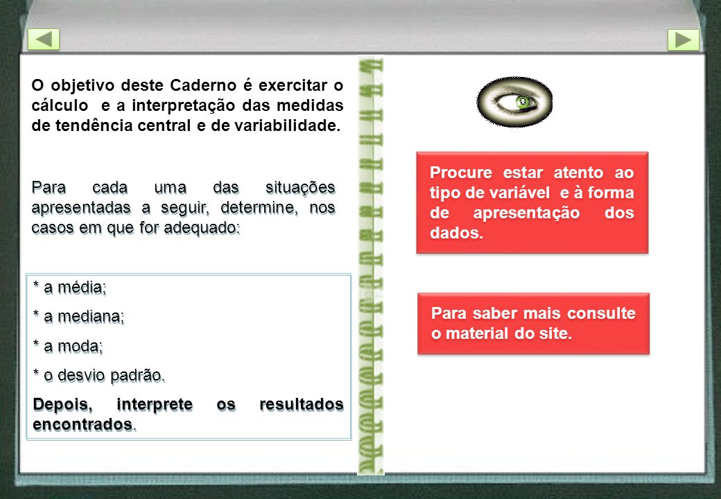 O objetivo deste Caderno é exercitar o cálculo e a interpretação das medidas de tendência central e de variabilidade.