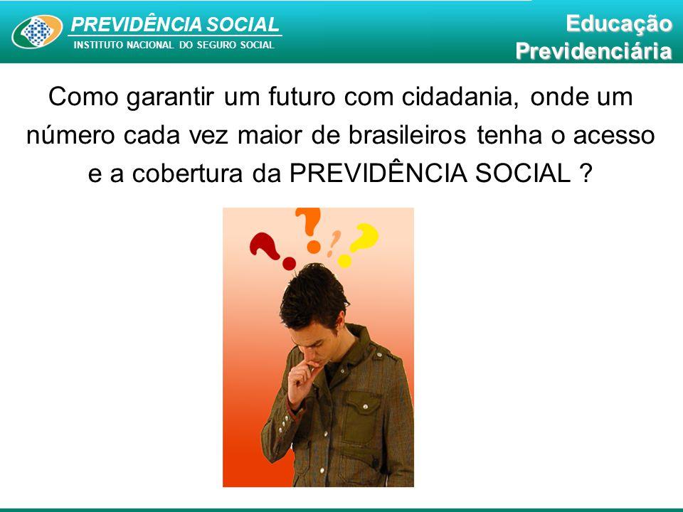 Como garantir um futuro com cidadania, onde um número cada vez maior de brasileiros tenha o acesso e a cobertura da PREVIDÊNCIA SOCIAL