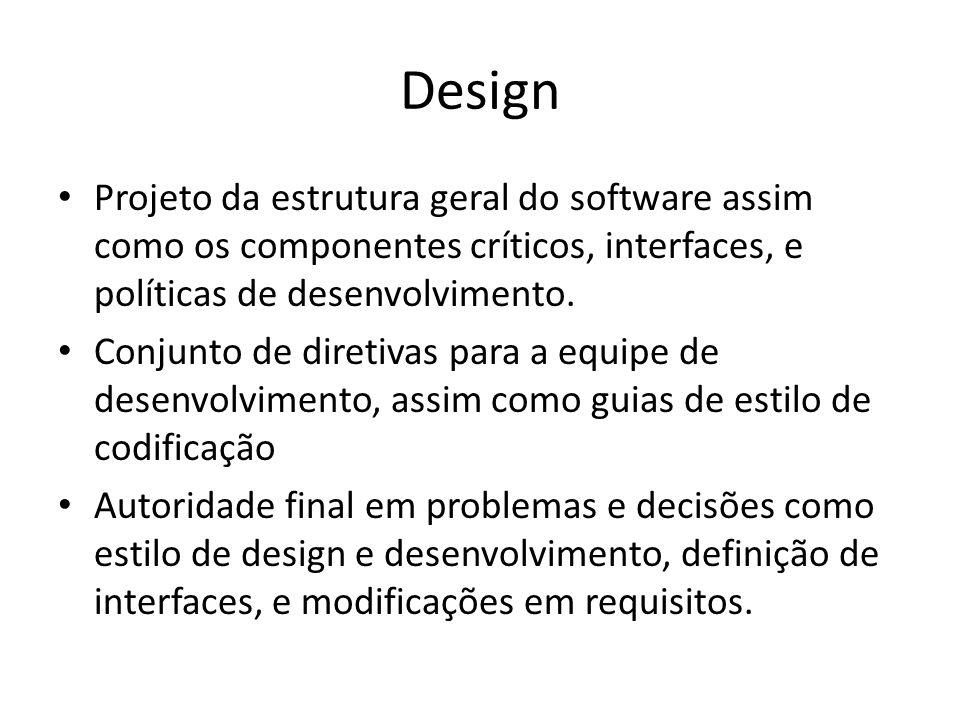 Design Projeto da estrutura geral do software assim como os componentes críticos, interfaces, e políticas de desenvolvimento.