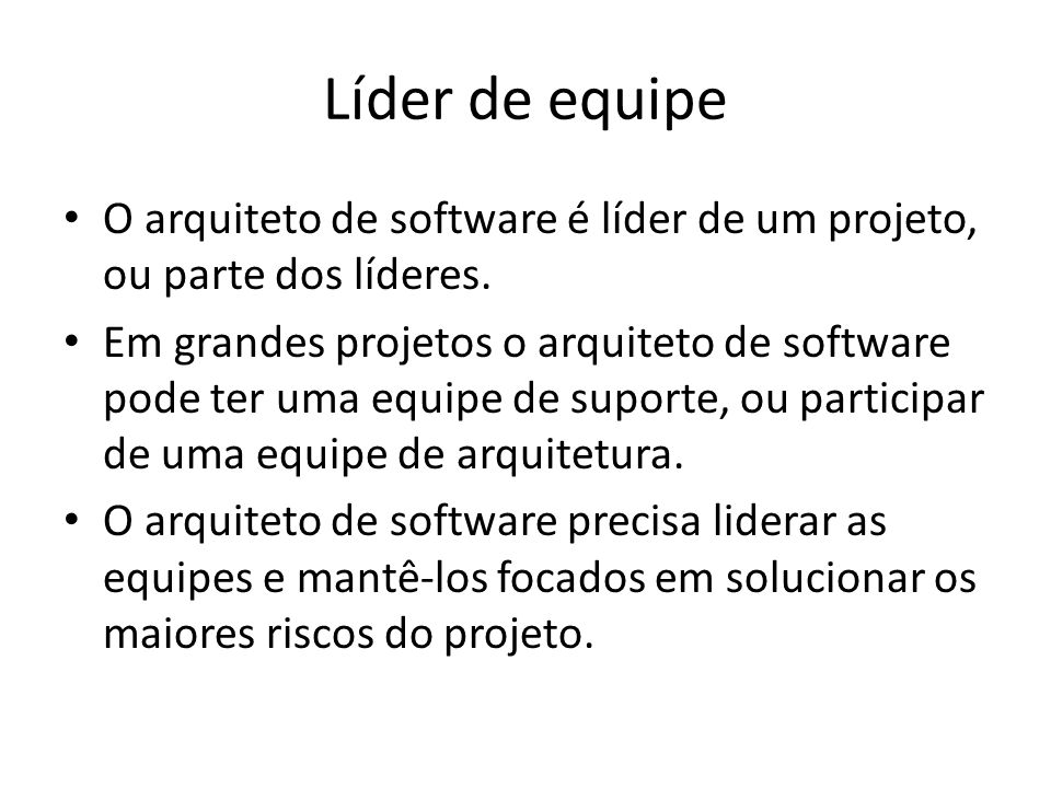 Líder de equipe O arquiteto de software é líder de um projeto, ou parte dos líderes.