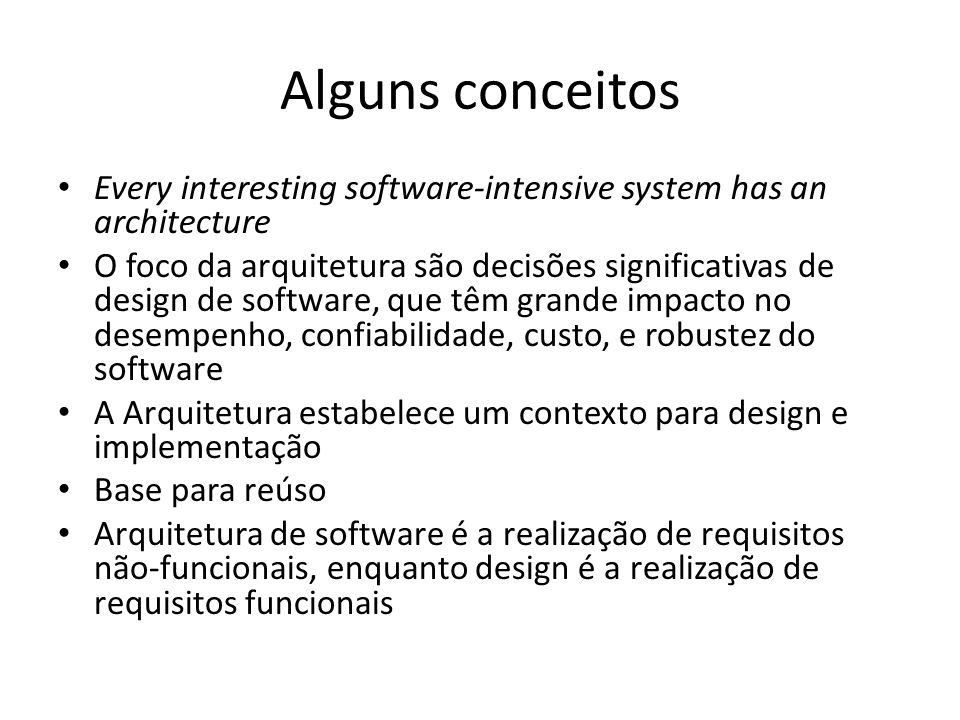 Alguns conceitos Every interesting software-intensive system has an architecture.