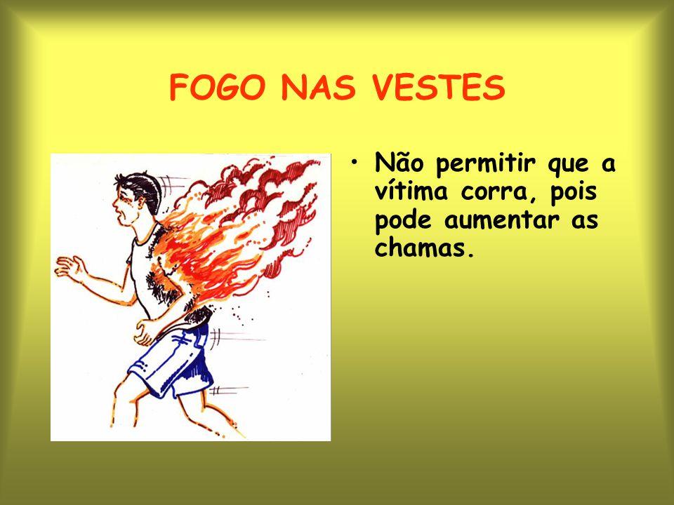 FOGO NAS VESTES Não permitir que a vítima corra, pois pode aumentar as chamas.