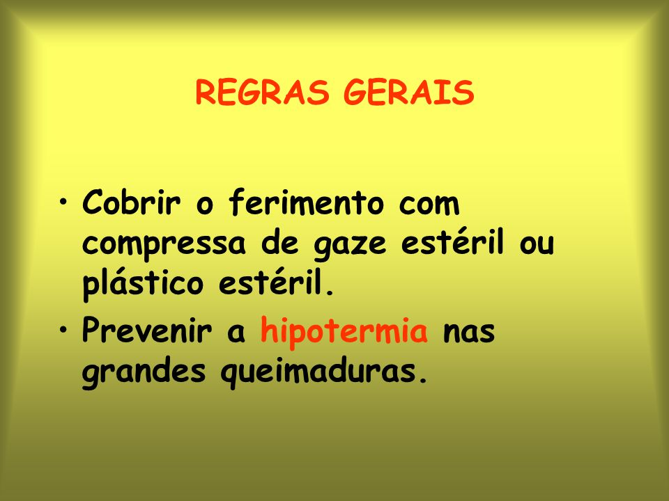 REGRAS GERAIS Cobrir o ferimento com compressa de gaze estéril ou plástico estéril.