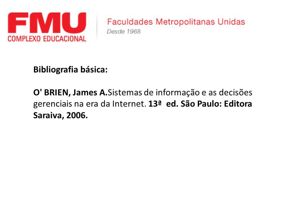 Bibliografia básica: O BRIEN, James A.Sistemas de informação e as decisões gerenciais na era da Internet.