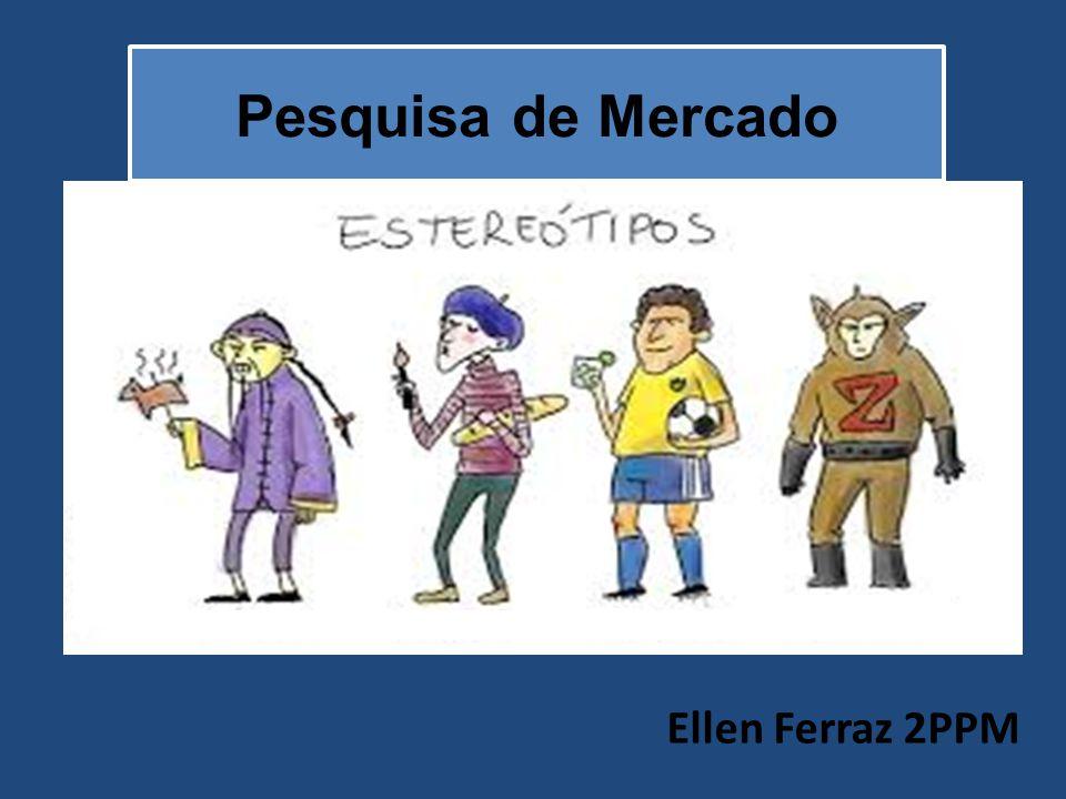 Pesquisa de Mercado Ellen Ferraz 2PPM