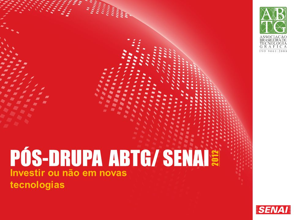 PÓS-DRUPA ABTG/ SENAI 2012 Investir ou não em novas tecnologias