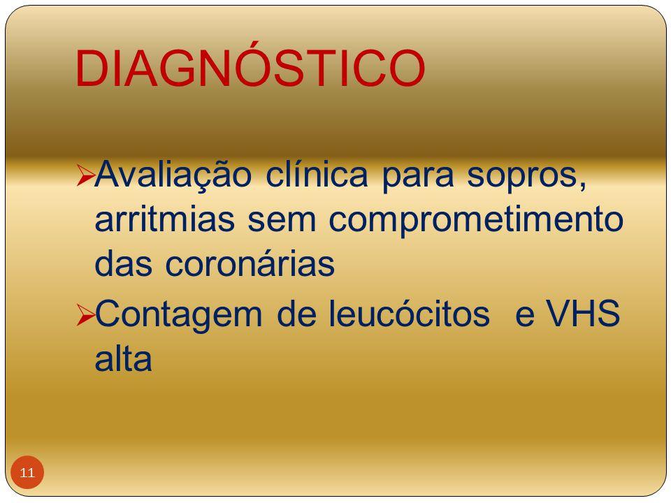 DIAGNÓSTICO Avaliação clínica para sopros, arritmias sem comprometimento das coronárias.