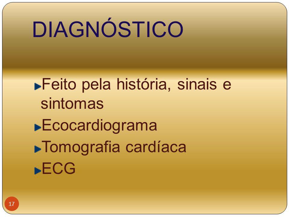 DIAGNÓSTICO Feito pela história, sinais e sintomas Ecocardiograma