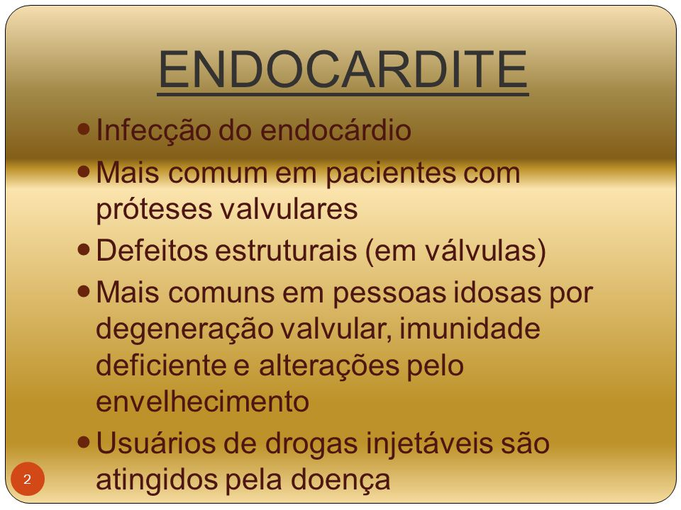 ENDOCARDITE Infecção do endocárdio