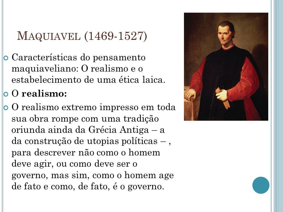 Maquiavel (1469-1527) Características do pensamento maquiaveliano: O realismo e o estabelecimento de uma ética laica.