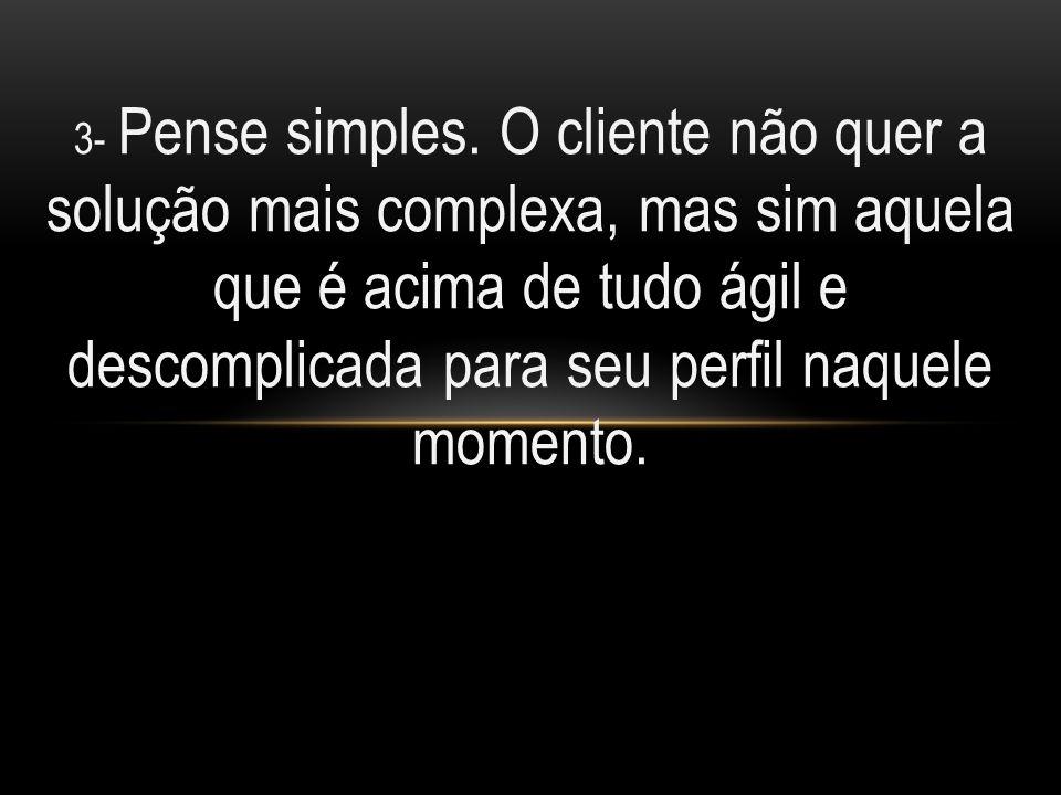 3- Pense simples.