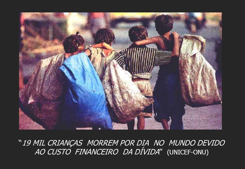 19 MIL CRIANÇAS MORREM POR DIA NO MUNDO DEVIDO AO CUSTO FINANCEIRO DA DÍVIDA (UNICEF-ONU)