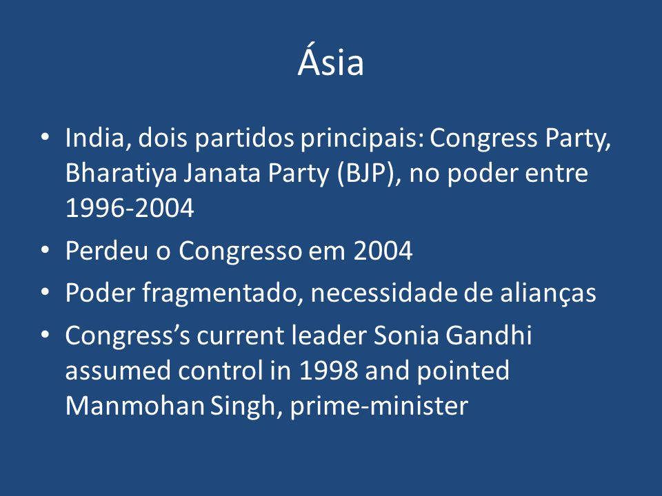 Ásia India, dois partidos principais: Congress Party, Bharatiya Janata Party (BJP), no poder entre 1996-2004.