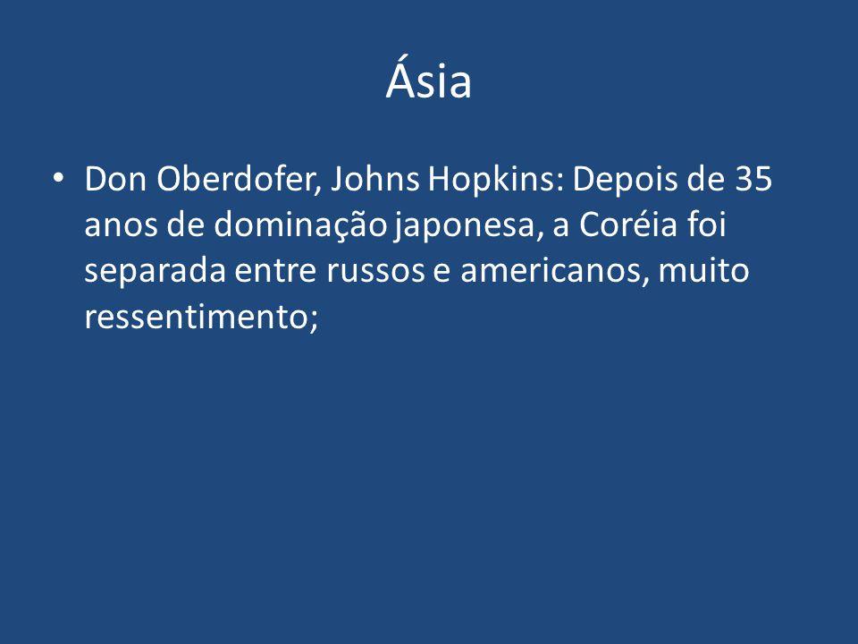 Ásia Don Oberdofer, Johns Hopkins: Depois de 35 anos de dominação japonesa, a Coréia foi separada entre russos e americanos, muito ressentimento;