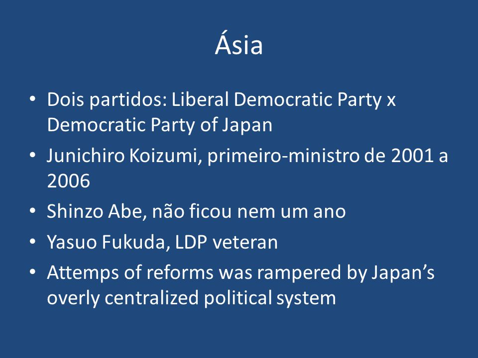 Ásia Dois partidos: Liberal Democratic Party x Democratic Party of Japan. Junichiro Koizumi, primeiro-ministro de 2001 a 2006.