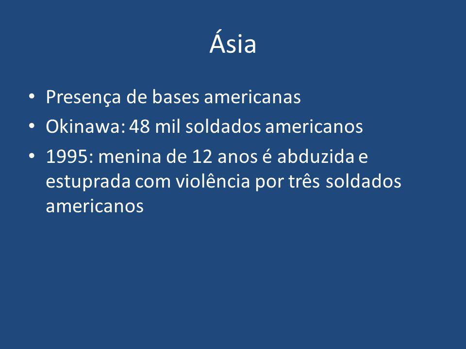 Ásia Presença de bases americanas Okinawa: 48 mil soldados americanos