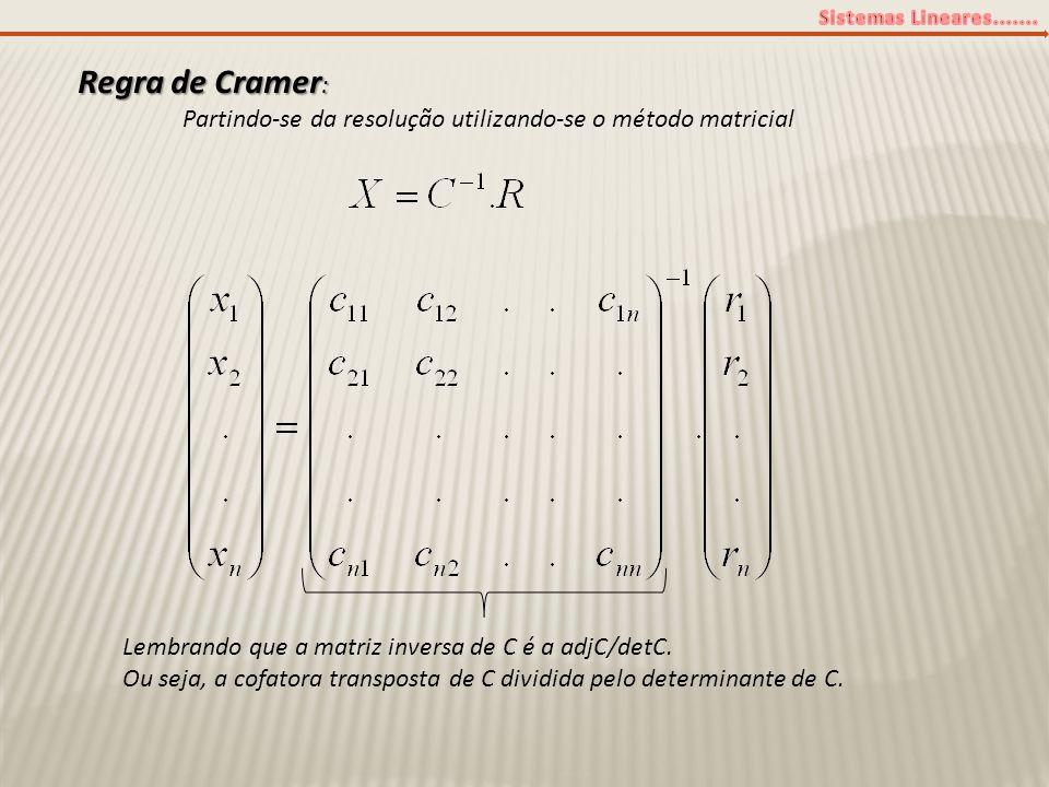 Regra de Cramer: Partindo-se da resolução utilizando-se o método matricial. Lembrando que a matriz inversa de C é a adjC/detC.