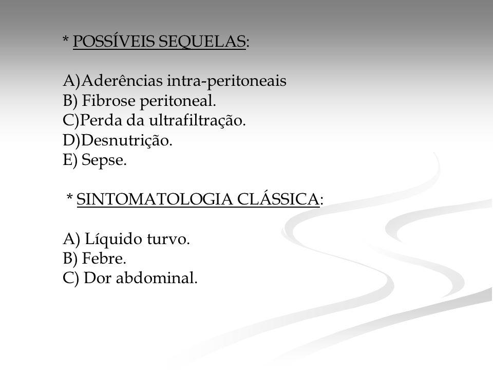 * POSSÍVEIS SEQUELAS: A)Aderências intra-peritoneais. B) Fibrose peritoneal. C)Perda da ultrafiltração.