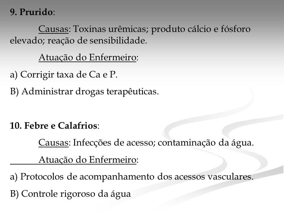 9. Prurido: Causas: Toxinas urêmicas; produto cálcio e fósforo elevado; reação de sensibilidade. Atuação do Enfermeiro: