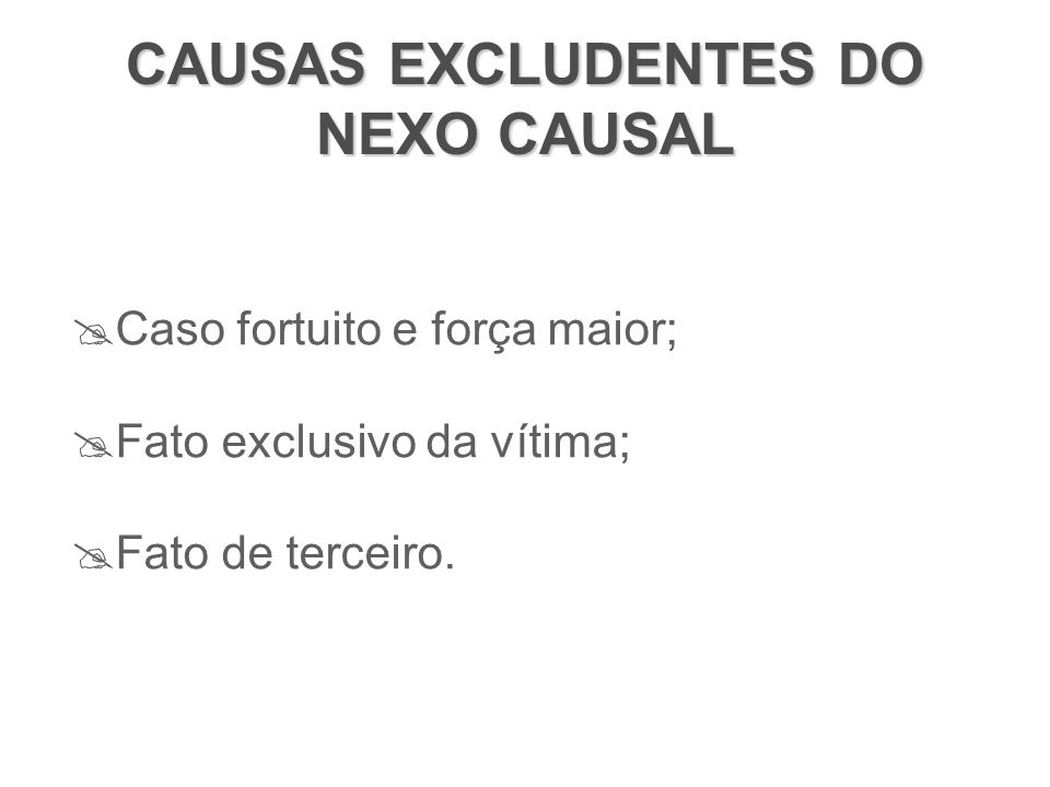 CAUSAS EXCLUDENTES DO NEXO CAUSAL