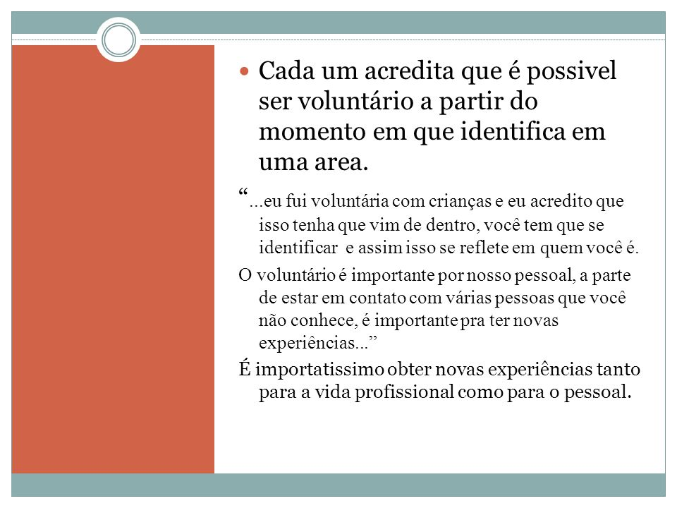 Cada um acredita que é possivel ser voluntário a partir do momento em que identifica em uma area.