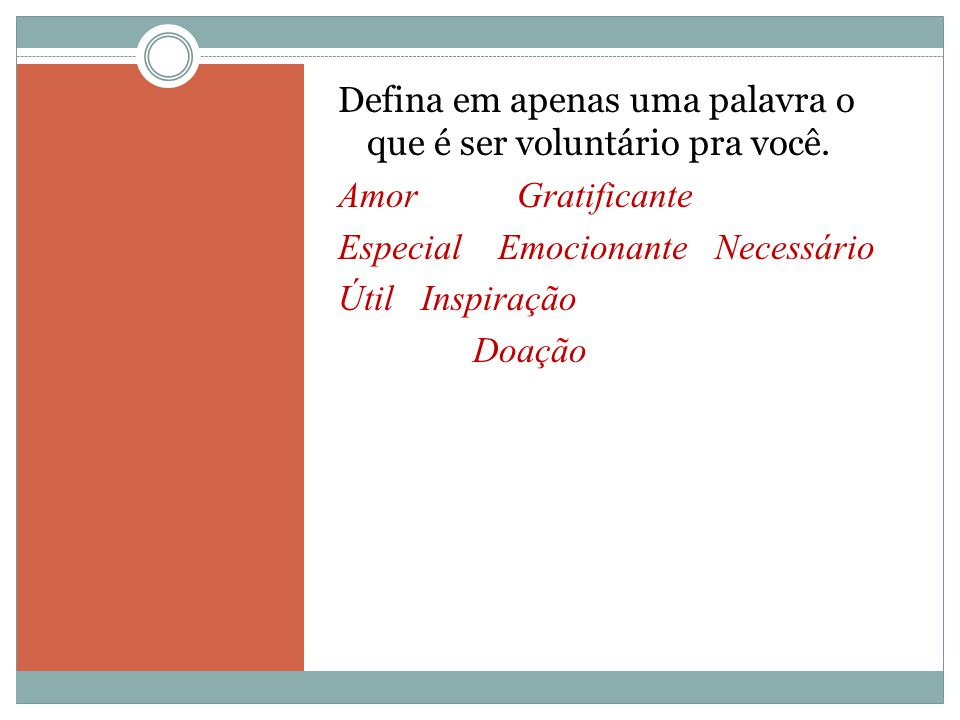 Defina em apenas uma palavra o que é ser voluntário pra você