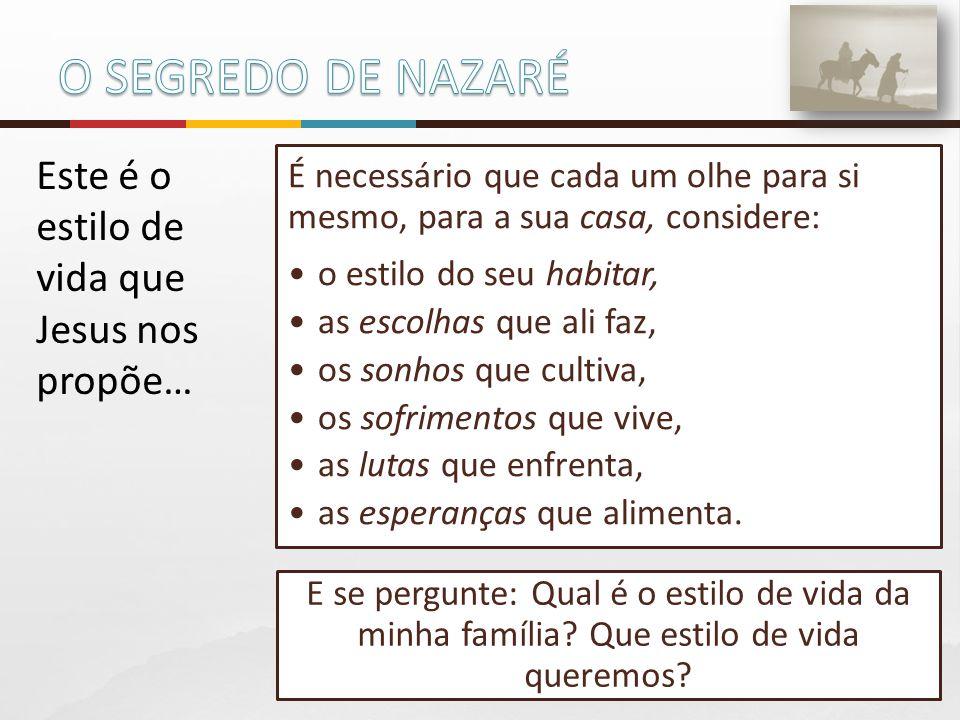 O SEGREDO DE NAZARÉ Este é o estilo de vida que Jesus nos propõe…