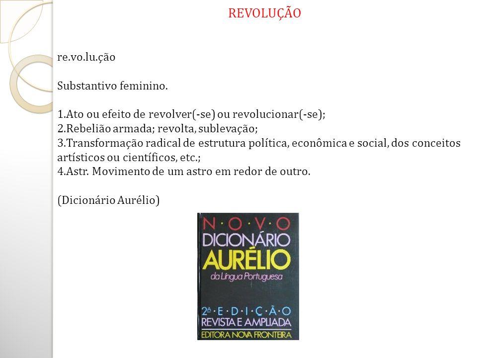 REVOLUÇÃO re.vo.lu.ção Substantivo feminino.