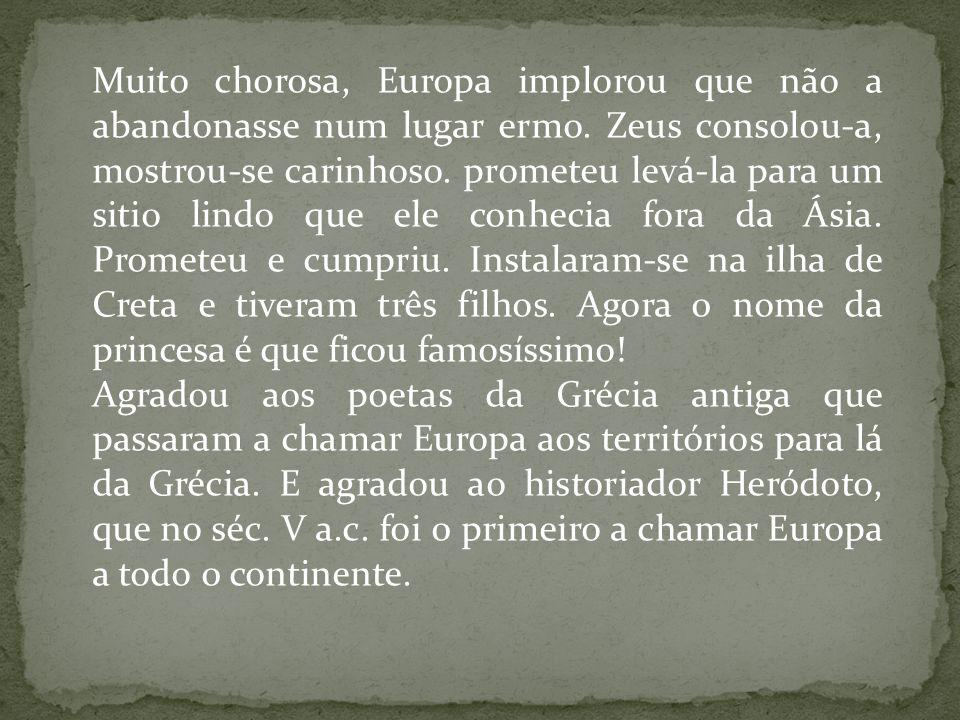 Muito chorosa, Europa implorou que não a abandonasse num lugar ermo