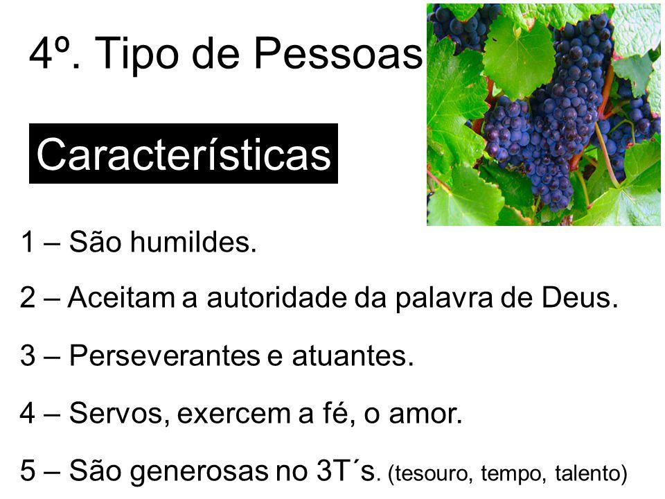 4º. Tipo de Pessoas Características 1 – São humildes.