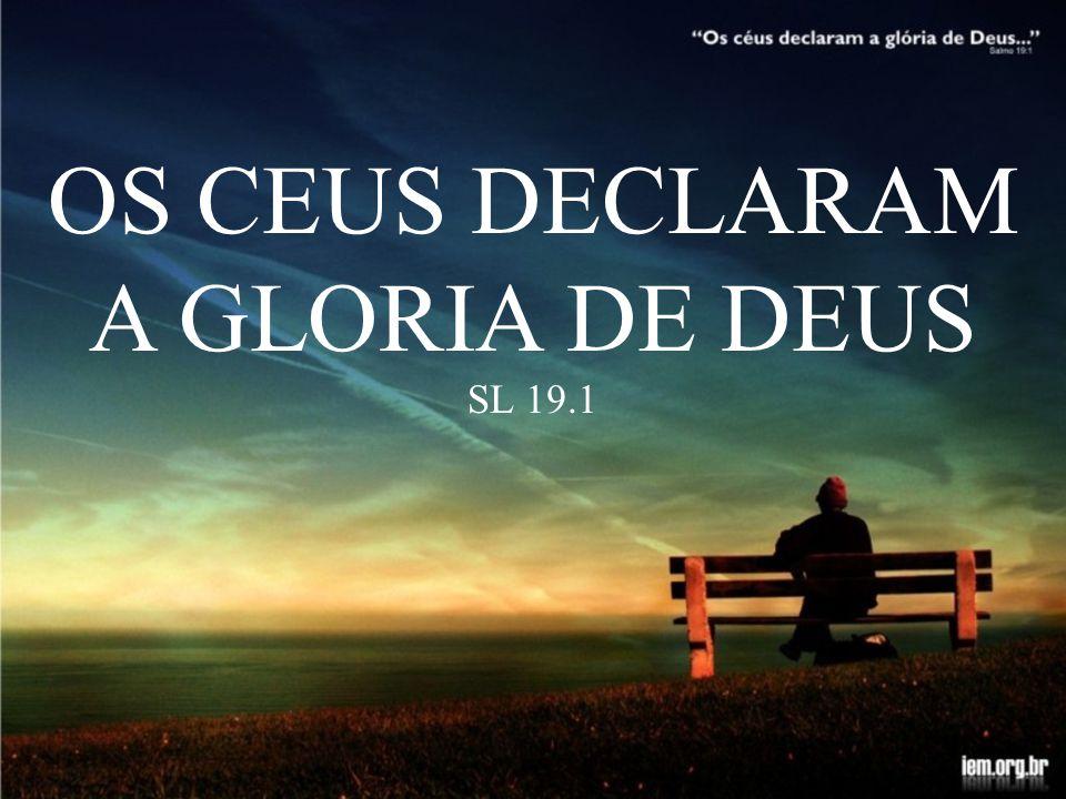 OS CEUS DECLARAM A GLORIA DE DEUS