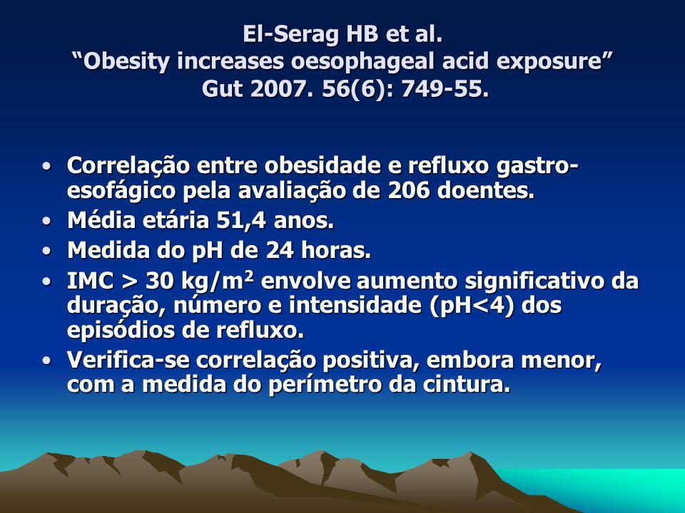 El-Serag HB et al. Obesity increases oesophageal acid exposure Gut 2007. 56(6): 749-55.