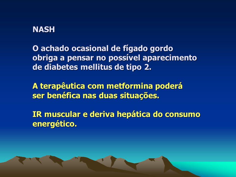 NASH O achado ocasional de fígado gordo. obriga a pensar no possível aparecimento. de diabetes mellitus de tipo 2.