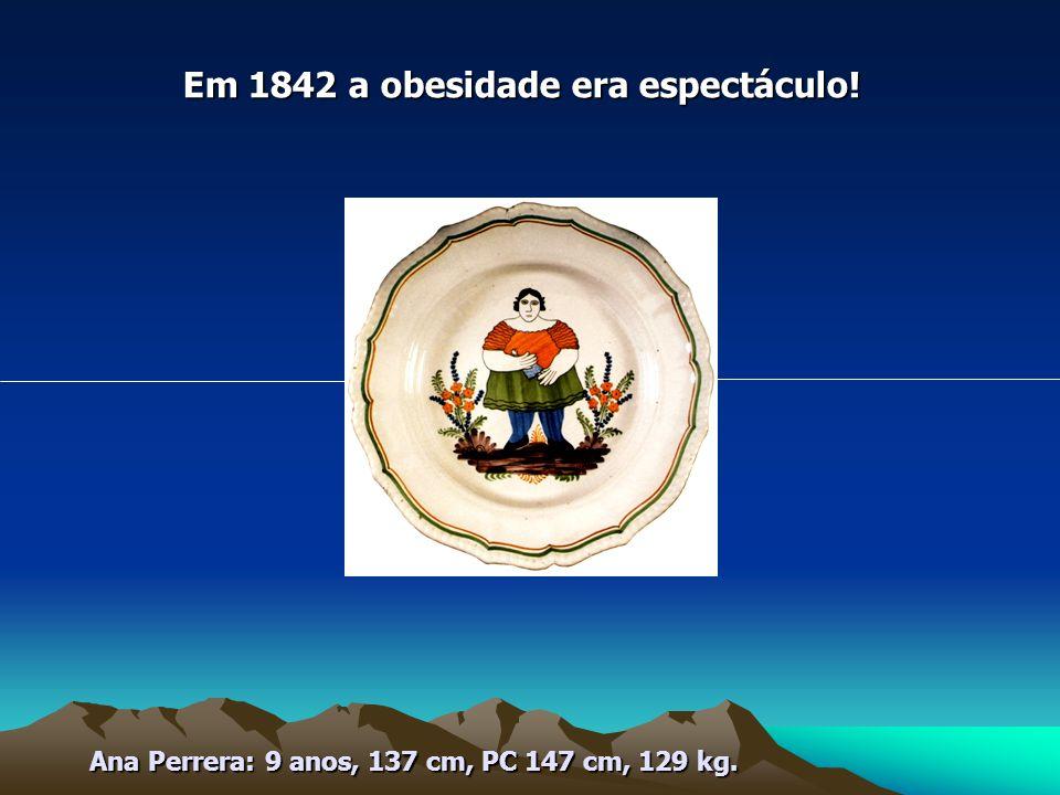 Em 1842 a obesidade era espectáculo!