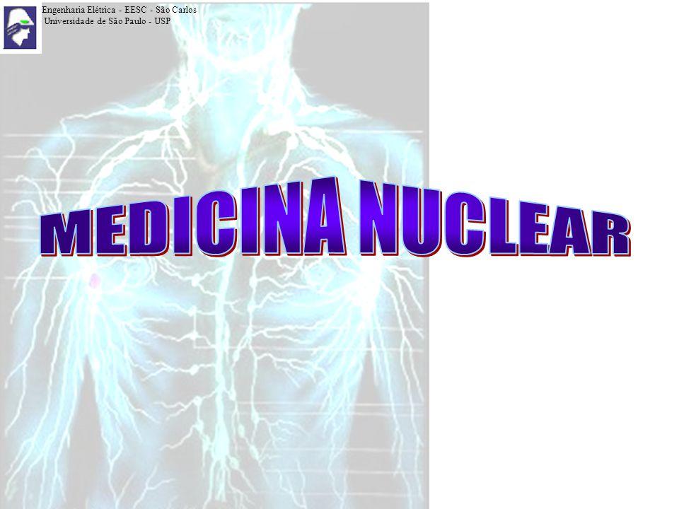 MEDICINA NUCLEAR Engenharia Elétrica - EESC - São Carlos