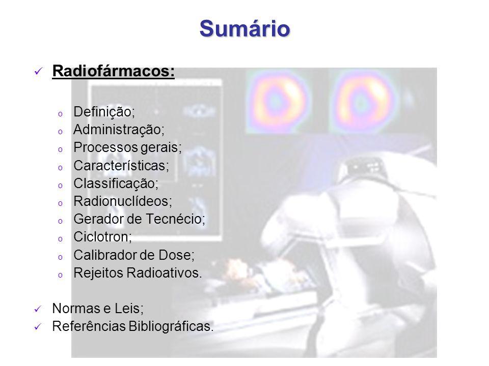 Sumário Radiofármacos: Definição; Administração; Processos gerais;