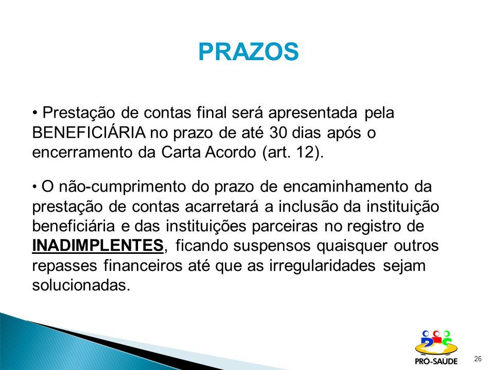 PRAZOS Prestação de contas final será apresentada pela BENEFICIÁRIA no prazo de até 30 dias após o encerramento da Carta Acordo (art. 12).