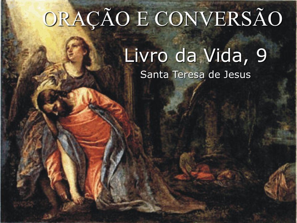 ORAÇÃO E CONVERSÃO Livro da Vida, 9 Santa Teresa de Jesus