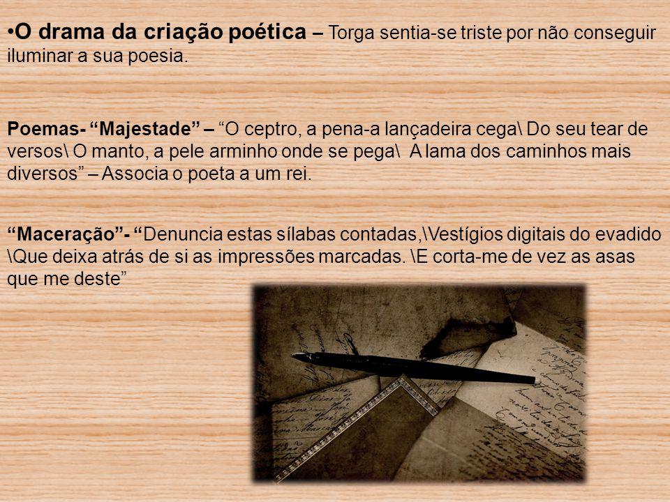 O drama da criação poética – Torga sentia-se triste por não conseguir iluminar a sua poesia.