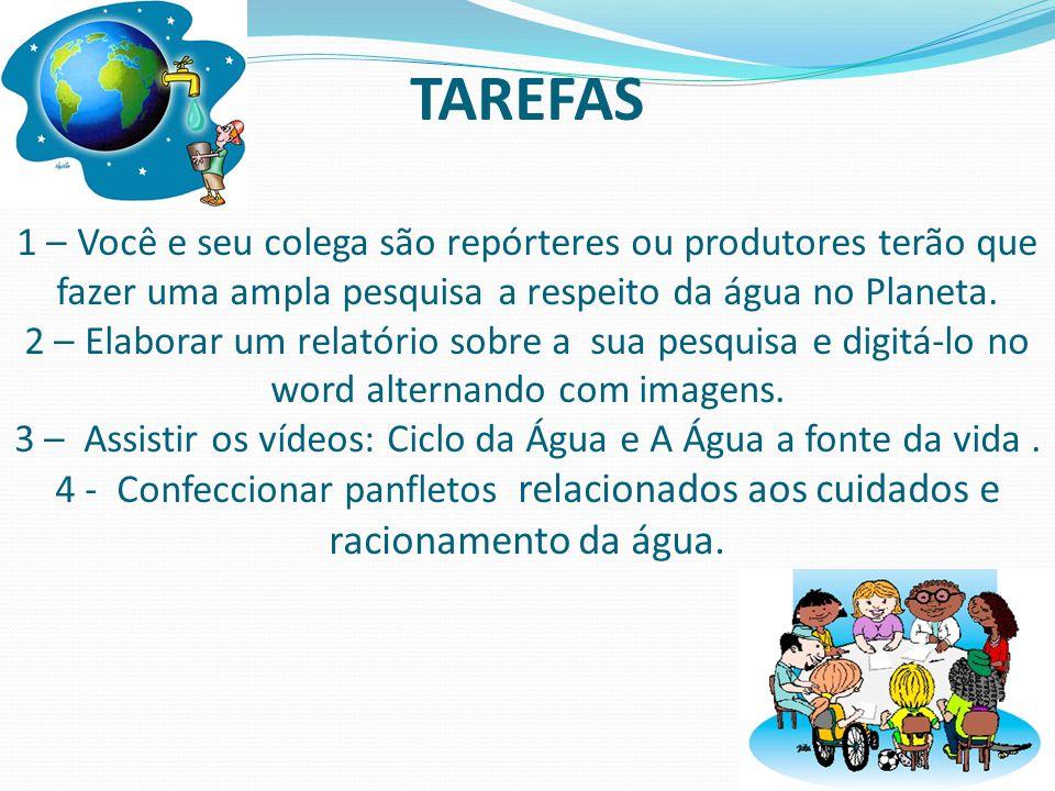 TAREFAS 1 – Você e seu colega são repórteres ou produtores terão que fazer uma ampla pesquisa a respeito da água no Planeta.