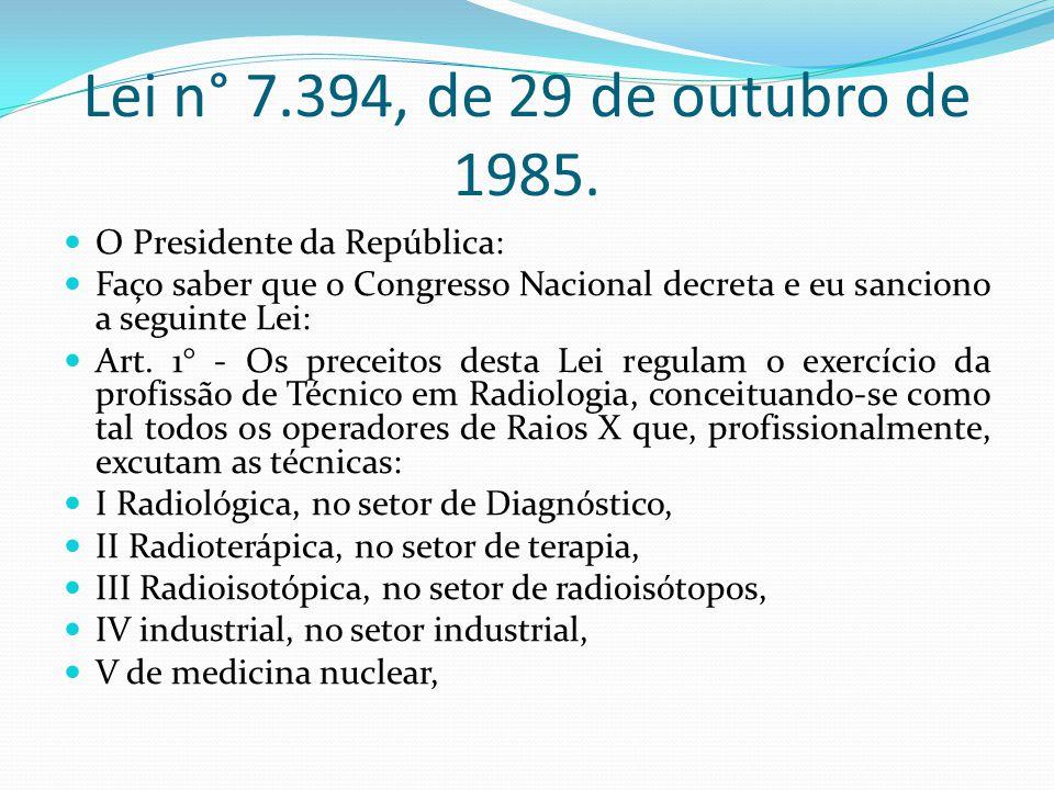 Lei n° 7.394, de 29 de outubro de 1985. O Presidente da República: