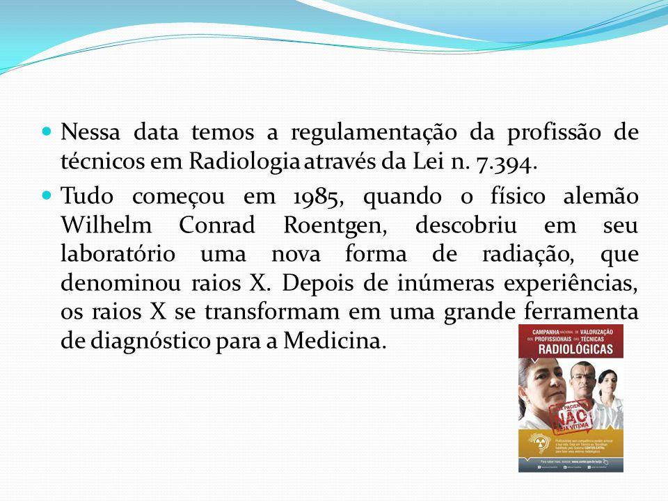 Nessa data temos a regulamentação da profissão de técnicos em Radiologia através da Lei n. 7.394.