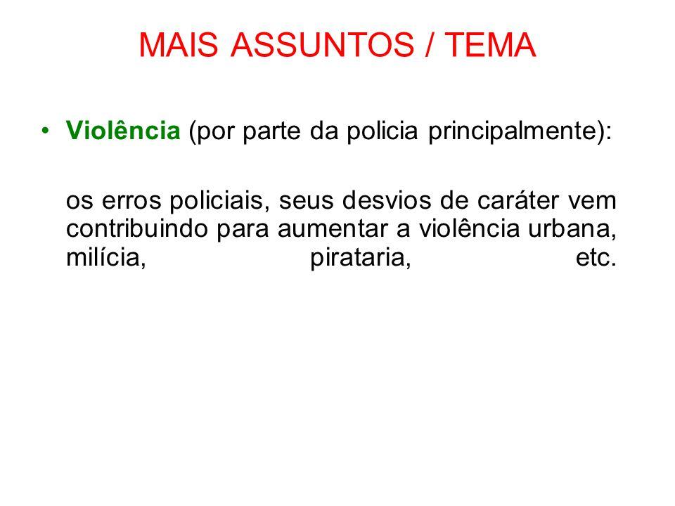 MAIS ASSUNTOS / TEMA Violência (por parte da policia principalmente):