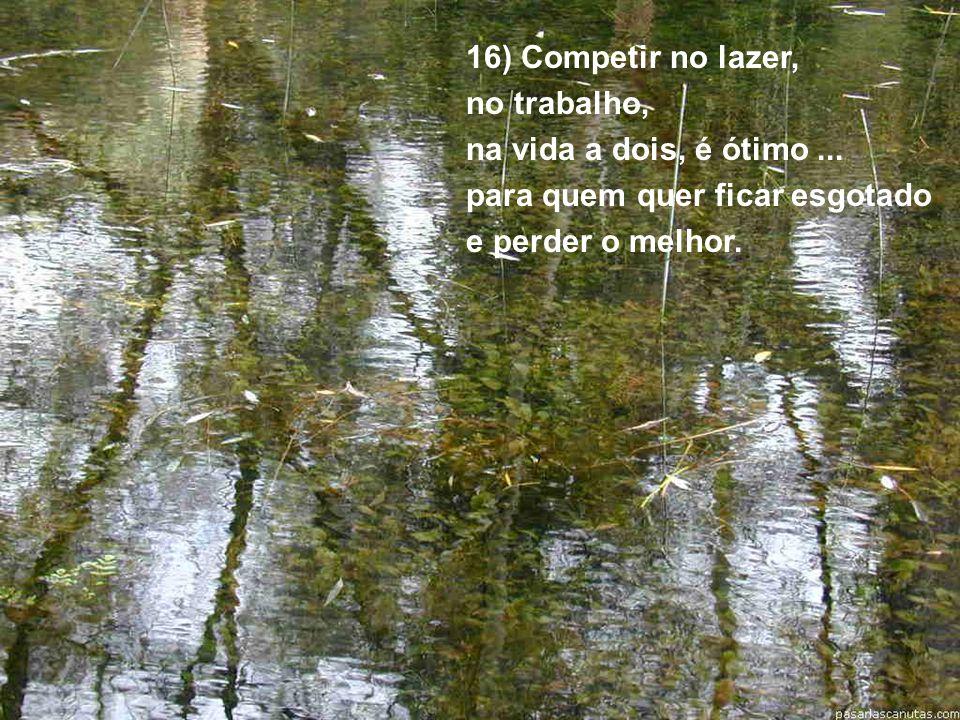 16) Competir no lazer, no trabalho, na vida a dois, é ótimo ...