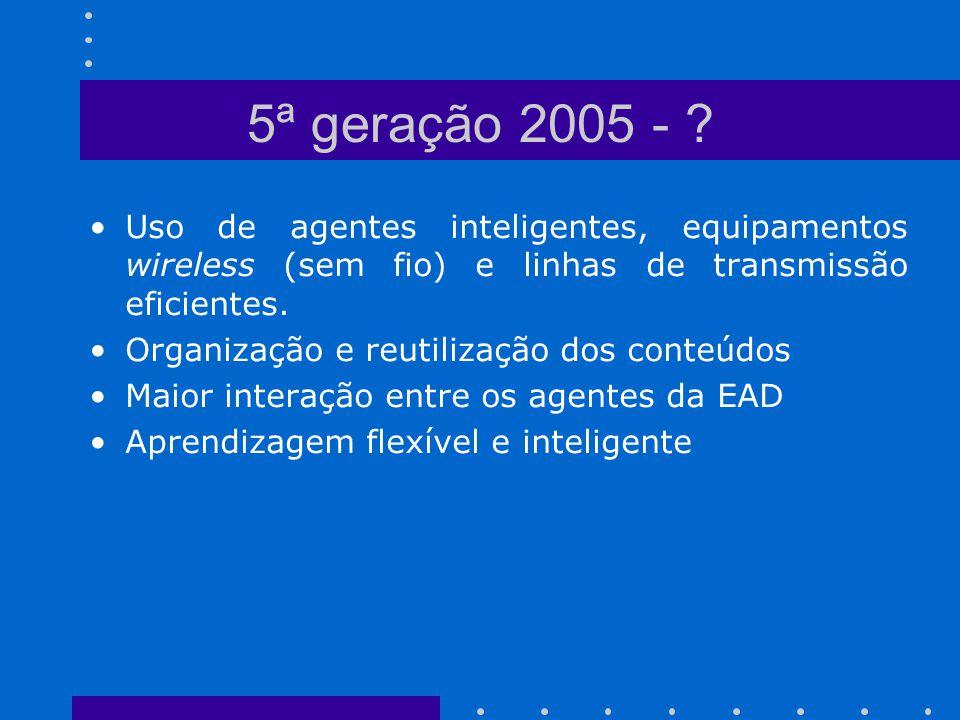 5ª geração 2005 - Uso de agentes inteligentes, equipamentos wireless (sem fio) e linhas de transmissão eficientes.