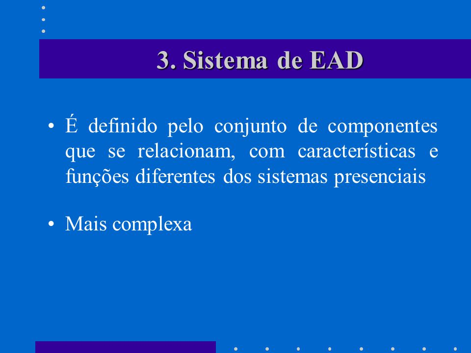 3. Sistema de EAD É definido pelo conjunto de componentes que se relacionam, com características e funções diferentes dos sistemas presenciais.