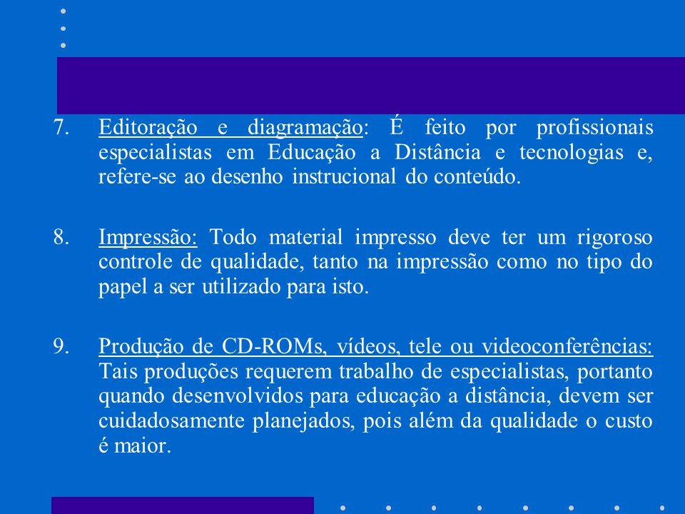 Editoração e diagramação: É feito por profissionais especialistas em Educação a Distância e tecnologias e, refere-se ao desenho instrucional do conteúdo.