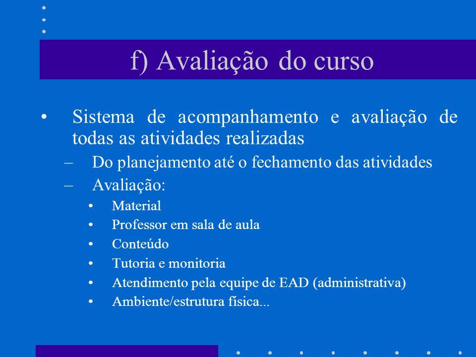 f) Avaliação do curso Sistema de acompanhamento e avaliação de todas as atividades realizadas. Do planejamento até o fechamento das atividades.