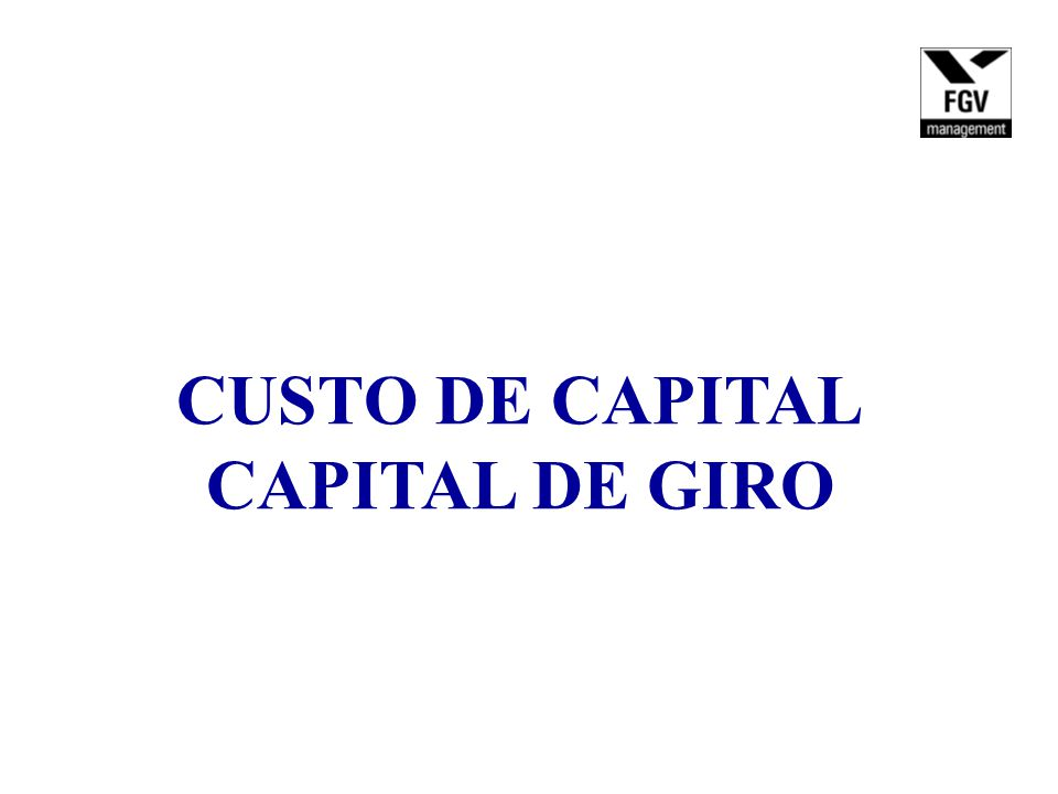 CUSTO DE CAPITAL CAPITAL DE GIRO