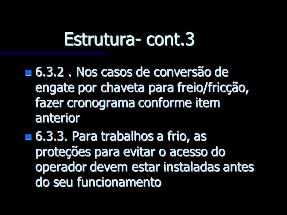 Estrutura- cont.3 6.3.2 . Nos casos de conversão de engate por chaveta para freio/fricção, fazer cronograma conforme item anterior.